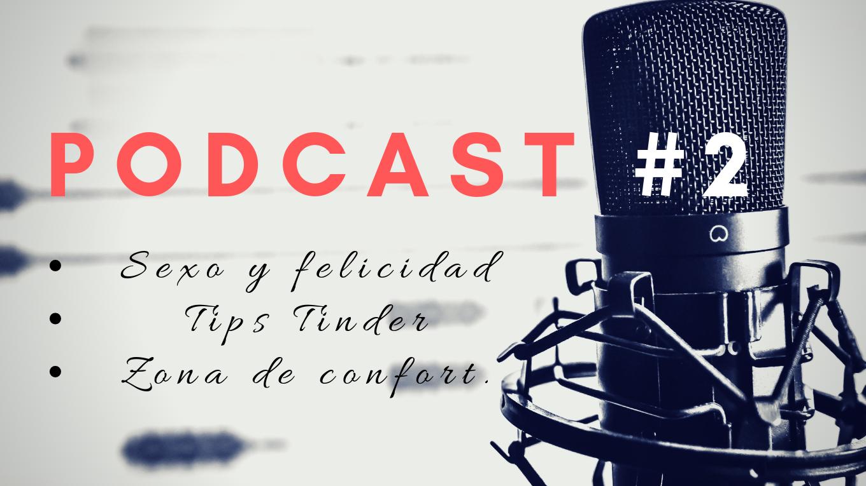 Podcast #2: Zona de confort, sexo y felicidad, creencias limitantes, Tips tinder.
