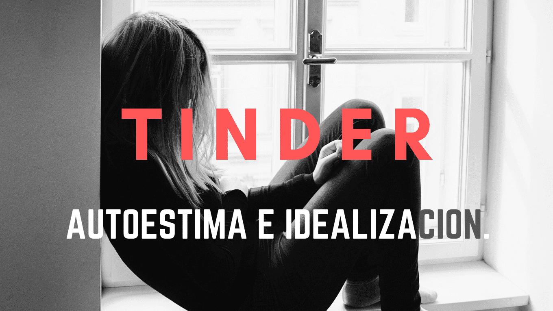 Tinder: Autoestima e idealización.