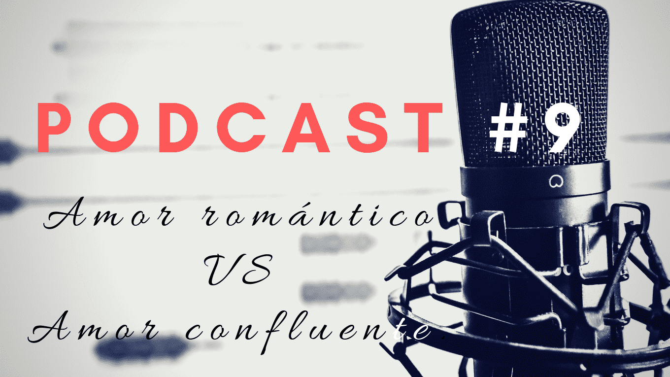 podcast: amor romantico vs amor convluente.
