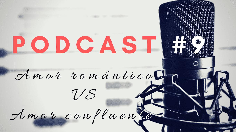 podcast: amor romantico vs amor convluente.